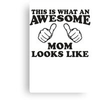 This Is What An Awesome Mom Looks Like, Black Ink | Moms and Dads Gifts, Mothers Day, Fathers Day, Matching Shirts For Parents Canvas Print