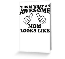 This Is What An Awesome Mom Looks Like, Black Ink | Moms and Dads Gifts, Mothers Day, Fathers Day, Matching Shirts For Parents Greeting Card