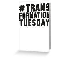 # Transformation Tuesday Greeting Card