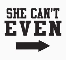 She Can't Even, She Can Actually 1/2 by Tradecraft Apparel