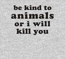 Be Kind To Animals Or I Will Kill You Womens Fitted T-Shirt