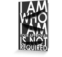 I Am Who I Am. Your Approval Is Not Required. Greeting Card