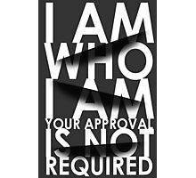 I Am Who I Am. Your Approval Is Not Required. Photographic Print