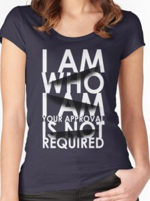 I Am Who I Am. Your Approval Is Not Required. Women's Fitted Scoop T-Shirt