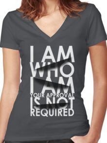 I Am Who I Am. Your Approval Is Not Required. Women's Fitted V-Neck T-Shirt