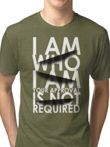 I Am Who I Am. Your Approval Is Not Required. Tri-blend T-Shirt