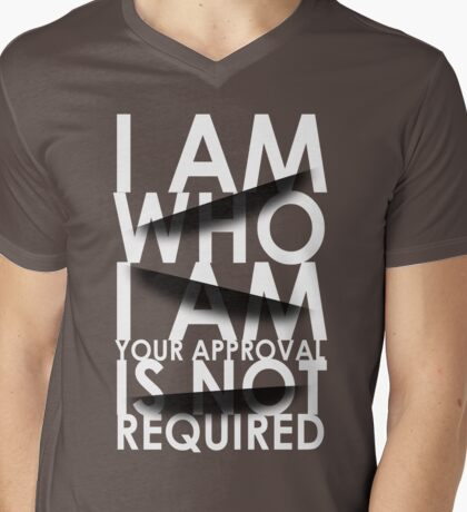 I Am Who I Am. Your Approval Is Not Required. Mens V-Neck T-Shirt