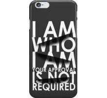 I Am Who I Am. Your Approval Is Not Required. iPhone Case/Skin