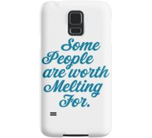 Some People Are Worth Melting For Samsung Galaxy Case/Skin