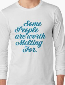Some People Are Worth Melting For Long Sleeve T-Shirt