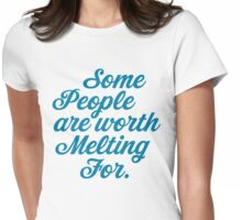 Some People Are Worth Melting For Womens Fitted T-Shirt