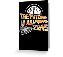 The Future is Now (Back to the Future) Greeting Card