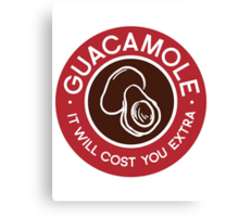 Guacamole It Will Cost You Extra Chipotle Humor Canvas Print