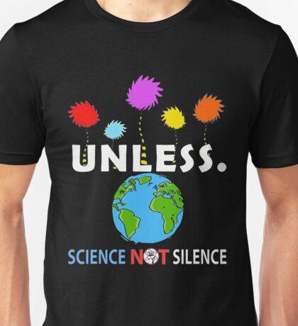 Unless Science Not Silence T-shirt  Unisex T-Shirt