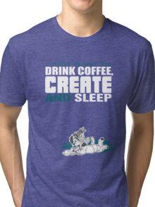 Coffee, Create and Sleep Tri-blend T-Shirt
