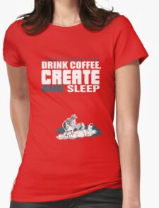 Coffee, Create and Sleep Womens Fitted T-Shirt