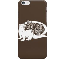 You Gotter Be Kiddin' Me! iPhone Case/Skin