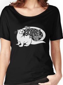 You Gotter Be Kiddin' Me! Women's Relaxed Fit T-Shirt