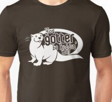 You Gotter Be Kiddin' Me! Unisex T-Shirt