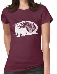 You Gotter Be Kiddin' Me! Womens Fitted T-Shirt