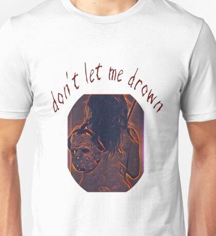 Don't Let Me Drown 2 Unisex T-Shirt