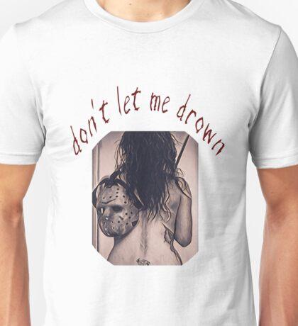 Don't Let Me Drown 5 Unisex T-Shirt