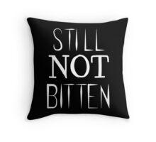 STILL. NOT. BITTEN.  Throw Pillow