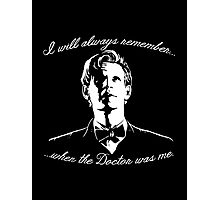 Eleventh Doctor - I will always remember... Photographic Print