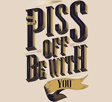 Piss Off Be With You Unisex T-Shirt