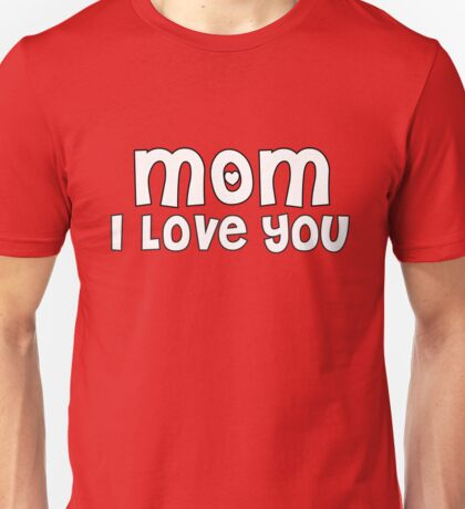 Mothers Day Gift For Mom Shirt Tote Card Mum Gift Ideas: Mom I Love you In White Unisex T-Shirt