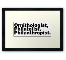 Ornithologist, Philatelist, Philanthropist. Framed Print