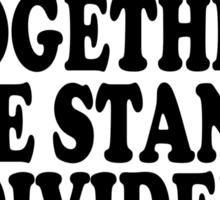 together we stand divided Sticker