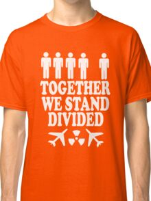 together we stand divided (black) Classic T-Shirt