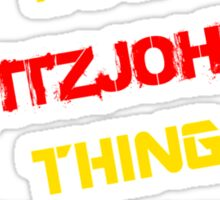 It's a FITZJOHN thing, you wouldn't understand !! Sticker