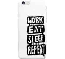 WORK. EAT. SLEEP. REPEAT. iPhone Case/Skin