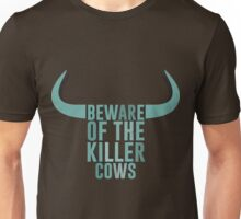 Beware of the killer cows Unisex T-Shirt