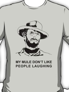 Clint ( My mule don't like people laughing) T-Shirt