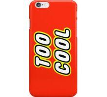 TOO COOL iPhone Case/Skin