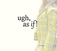 ugh, as if! by iamericaa