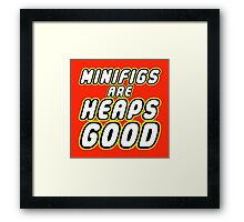 MINIFIGS ARE HEAPS GOOD  Framed Print