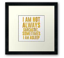I am not always sarcastic. Sometimes I am asleep Framed Print