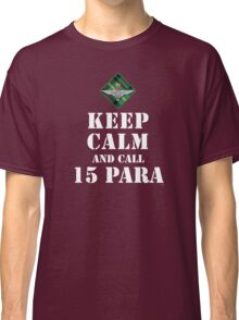 KEEP CALM AND CALL 15 PARA Classic T-Shirt