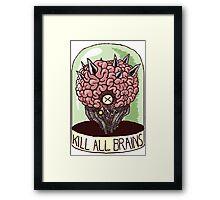 Kill All Brains Framed Print