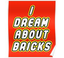 I DREAM ABOUT BRICKS Poster