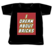 I DREAM ABOUT BRICKS Kids Tee