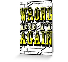 wrong, do it again Greeting Card