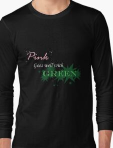 Pink Goes Well With Green Long Sleeve T-Shirt