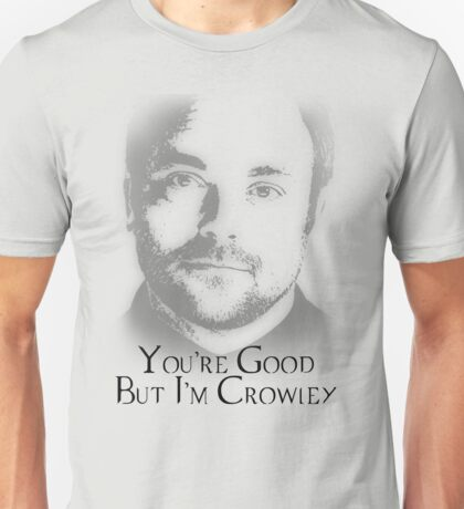 You're good but i'm crowley Unisex T-Shirt