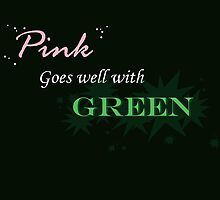 Pink Goes Well With Green by Cheapnchearful
