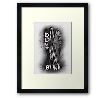 Whatever you do, don't blink.  Framed Print